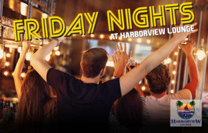 Harborview Lounge Open Friday Nights @ Harborview Lounge